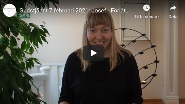Gudstjänst 7 februari 2021: Josef – Förlåtelse & Försoning